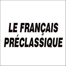 Le Français préclassique : 1500-1650 / Centre d'études lexicologiques et lexicographiques des XVIe et XVIIe siècles |