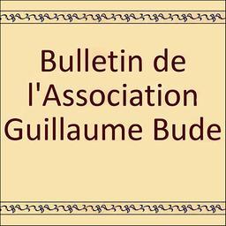 Bulletin de l'Association Guillaume Budé : revue de culture générale / Association Guillaume Budé |