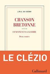 Chanson bretonne. suivi de L'enfant et la guerre : deux contes / J. M. G. Le Clézio | Le Clézio, Jean-Marie Gustave (1940-....). Auteur