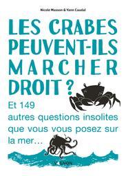 Les crabes peuvent-ils marcher droit ? : et 149 autres questions insolites que vous vous posez sur la mer / Nicole Masson & Yann Caudal | Masson, Nicole (1960-....). Auteur
