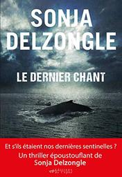 Le dernier chant / Sonja Delzongle | Delzongle, Sonja (1967-....). Auteur