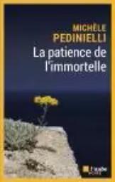 La patience de l'immortelle : roman / Michel Pedinelli | Pedinielli, Michèle. Auteur